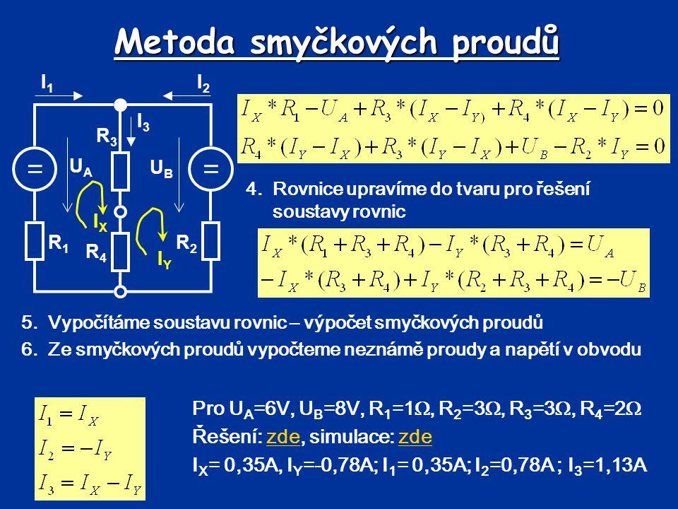 Metoda smyčkových proudů == UBUB UAUA R1R1 R2R2 R3R3 R4R4 I1I1 I2I2 I3I3 IXIX IYIY 4.Rovnice upravíme do tvaru pro řešení soustavy rovnic 5.Vypočítáme