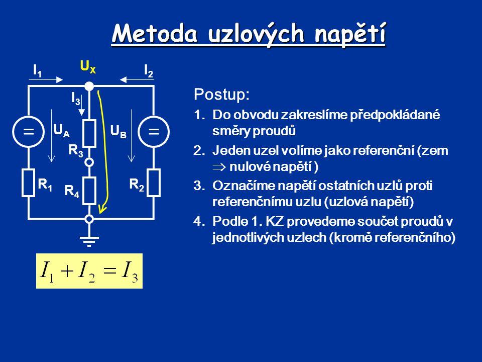 Metoda uzlových napětí Postup: 1.Do obvodu zakreslíme předpokládané směry proudů 2.Jeden uzel volíme jako referenční (zem  nulové napětí ) 3.Označíme