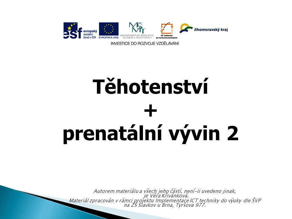 Těhotenství + prenatální vývin 2 Autorem materiálu a všech jeho částí, není-li uvedeno jinak, je Věra Křivánková.