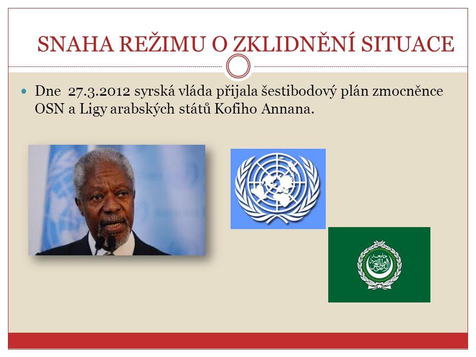 SNAHA REŽIMU O ZKLIDNĚNÍ SITUACE Dne 27.3.2012 syrská vláda přijala šestibodový plán zmocněnce OSN a Ligy arabských států Kofiho Annana.