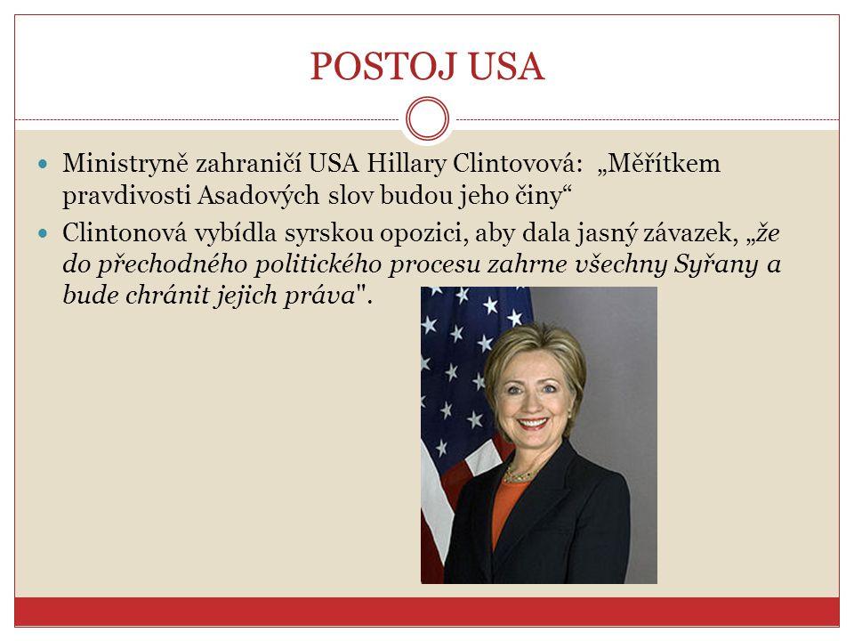 """POSTOJ USA Ministryně zahraničí USA Hillary Clintovová: """"Měřítkem pravdivosti Asadových slov budou jeho činy"""" Clintonová vybídla syrskou opozici, aby"""