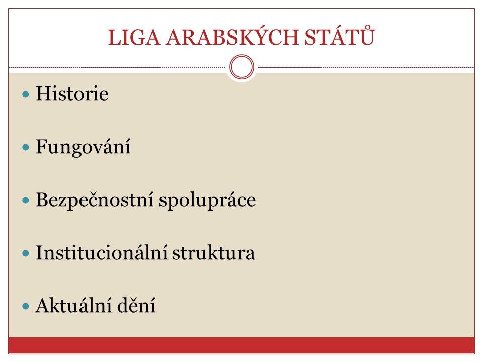 LIGA ARABSKÝCH STÁTŮ Historie Fungování Bezpečnostní spolupráce Institucionální struktura Aktuální dění