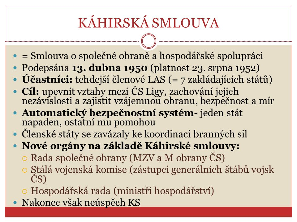 KÁHIRSKÁ SMLOUVA = Smlouva o společné obraně a hospodářské spolupráci Podepsána 13. dubna 1950 (platnost 23. srpna 1952) Účastníci: tehdejší členové L