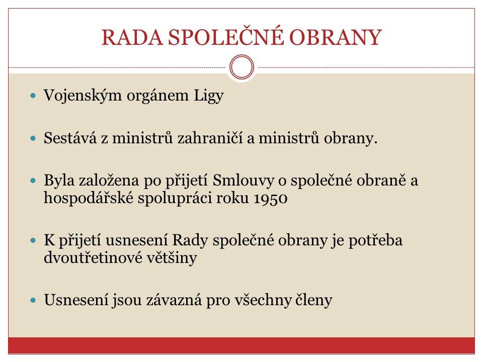 RADA SPOLEČNÉ OBRANY Vojenským orgánem Ligy Sestává z ministrů zahraničí a ministrů obrany. Byla založena po přijetí Smlouvy o společné obraně a hospo