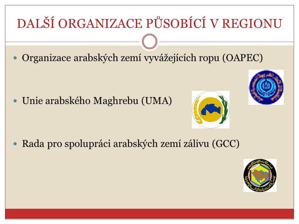 DALŠÍ ORGANIZACE PŮSOBÍCÍ V REGIONU Organizace arabských zemí vyvážejících ropu (OAPEC) Unie arabského Maghrebu (UMA) Rada pro spolupráci arabských ze