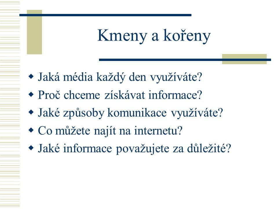 Kmeny a kořeny  Jaká média každý den využíváte.  Proč chceme získávat informace.