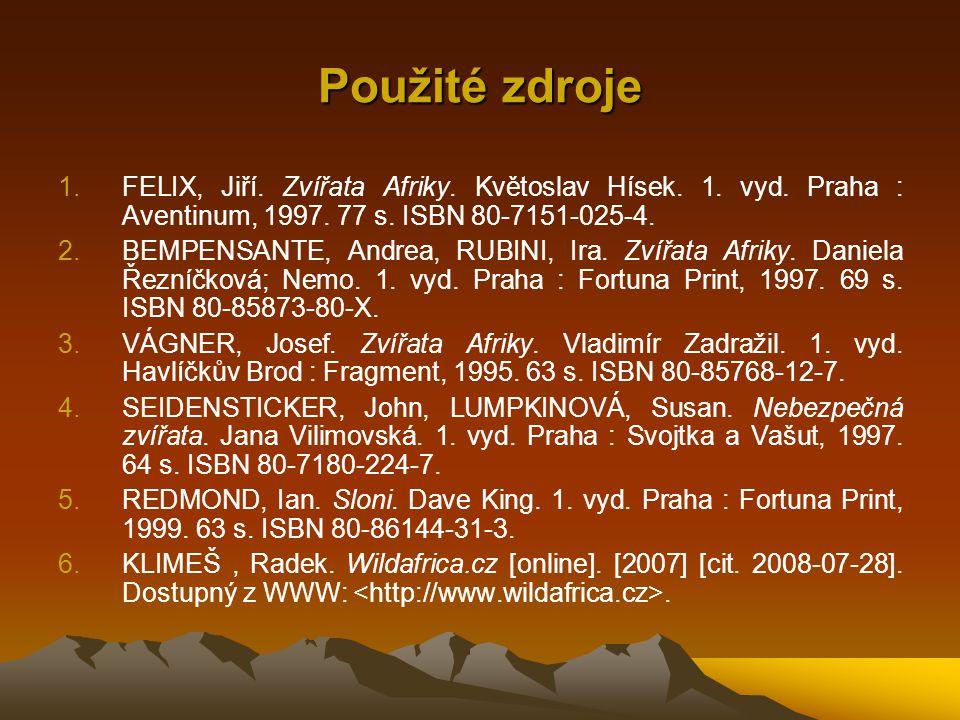 Použité zdroje 1.FELIX, Jiří. Zvířata Afriky. Květoslav Hísek. 1. vyd. Praha : Aventinum, 1997. 77 s. ISBN 80-7151-025-4. 2.BEMPENSANTE, Andrea, RUBIN