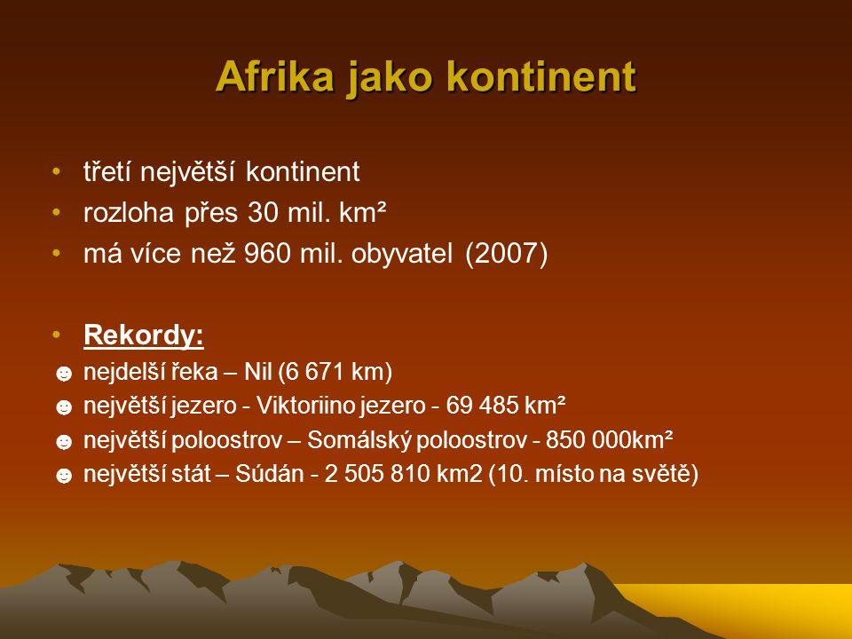 Afrika jako kontinent třetí největší kontinent rozloha přes 30 mil. km² má více než 960 mil. obyvatel (2007) Rekordy: ☻nejdelší řeka – Nil (6 671 km)