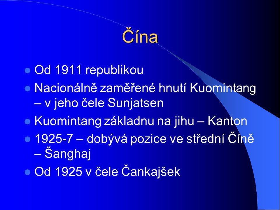 Čína Od 1911 republikou Nacionálně zaměřené hnutí Kuomintang – v jeho čele Sunjatsen Kuomintang základnu na jihu – Kanton 1925-7 – dobývá pozice ve st