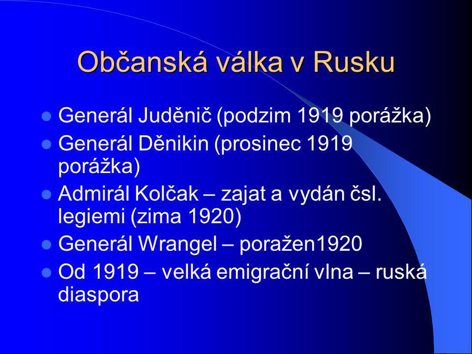 Občanská válka v Rusku Generál Juděnič (podzim 1919 porážka) Generál Děnikin (prosinec 1919 porážka) Admirál Kolčak – zajat a vydán čsl. legiemi (zima