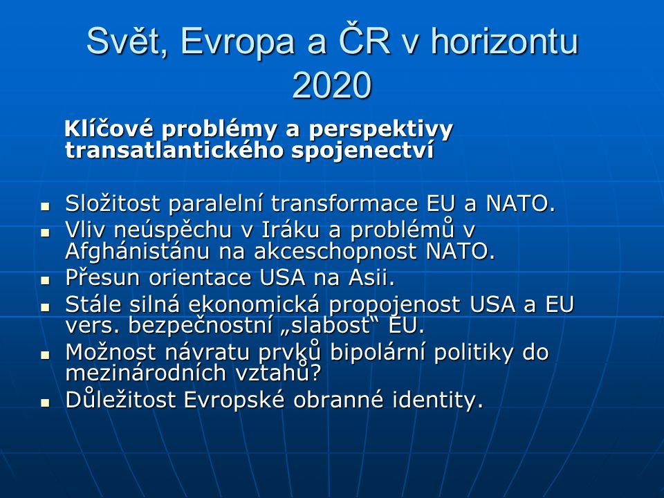Svět, Evropa a ČR v horizontu 2020 Klíčové problémy a perspektivy transatlantického spojenectví Klíčové problémy a perspektivy transatlantického spoje