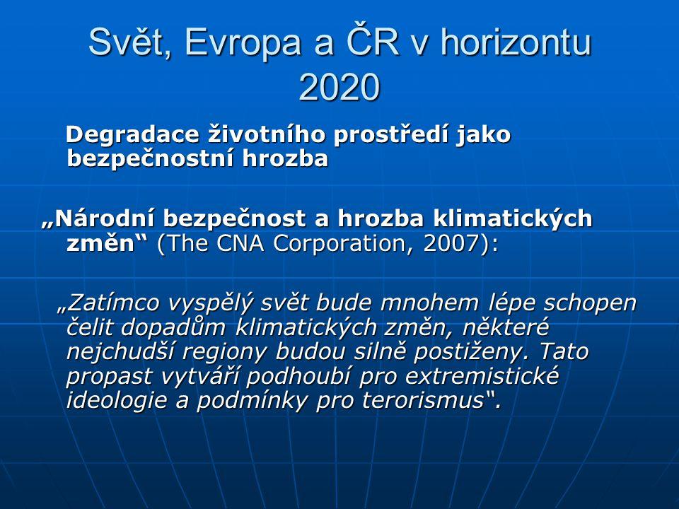 """Svět, Evropa a ČR v horizontu 2020 Degradace životního prostředí jako bezpečnostní hrozba Degradace životního prostředí jako bezpečnostní hrozba """"Náro"""