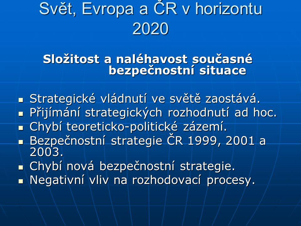 Svět, Evropa a ČR v horizontu 2020 Složitost a naléhavost současné bezpečnostní situace Složitost a naléhavost současné bezpečnostní situace Strategic