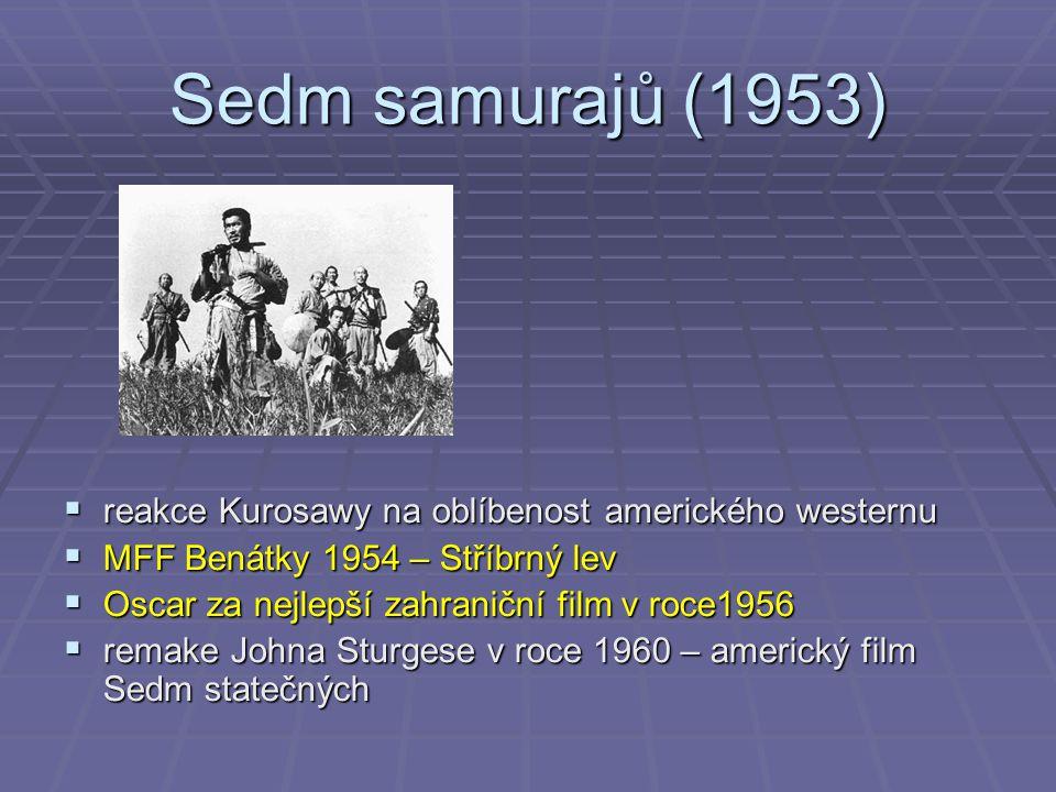 Sedm samurajů (1953)  reakce Kurosawy na oblíbenost amerického westernu  MFF Benátky 1954 – Stříbrný lev  Oscar za nejlepší zahraniční film v roce1956  remake Johna Sturgese v roce 1960 – americký film Sedm statečných
