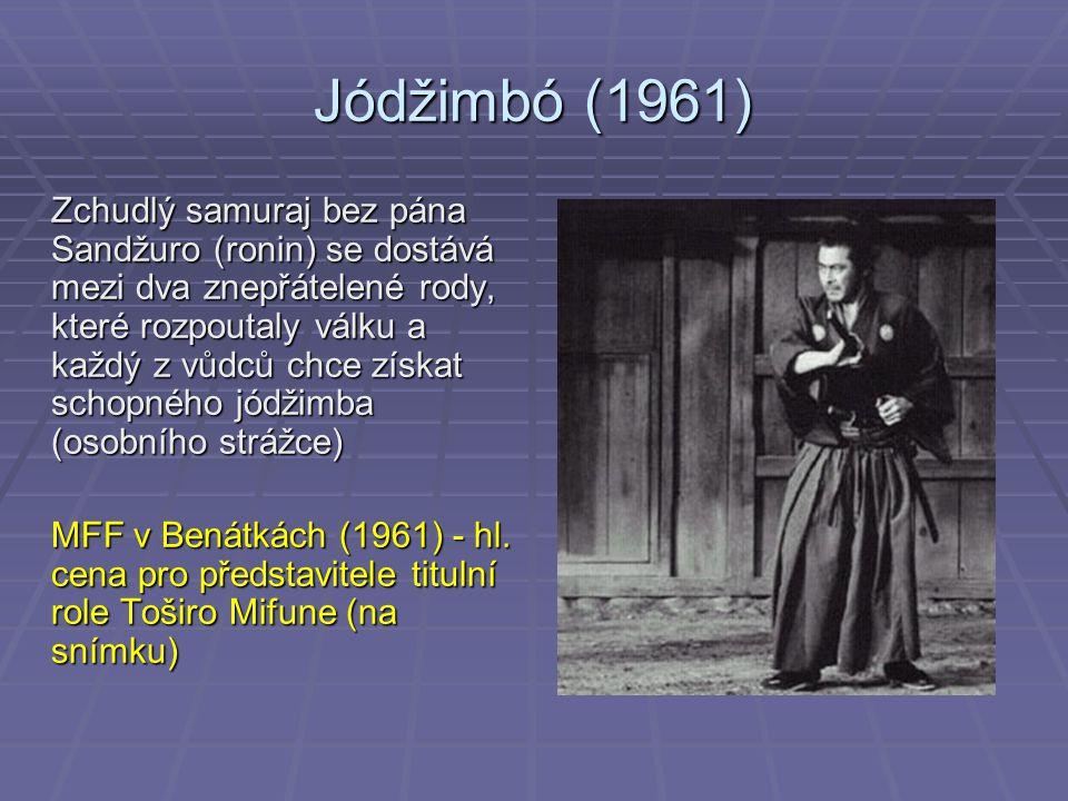 Jódžimbó (1961) Zchudlý samuraj bez pána Sandžuro (ronin) se dostává mezi dva znepřátelené rody, které rozpoutaly válku a každý z vůdců chce získat schopného jódžimba (osobního strážce) MFF v Benátkách (1961) - hl.