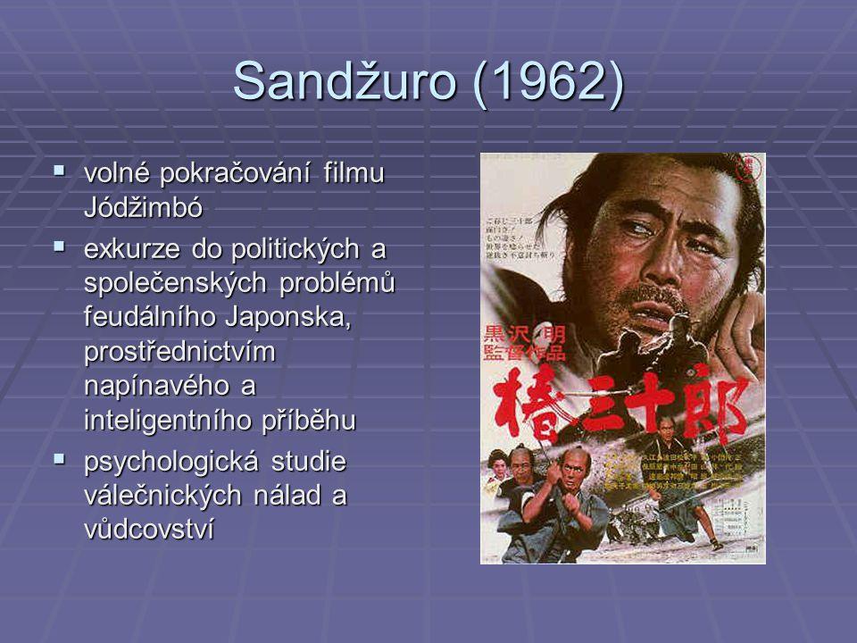 Sandžuro (1962)  volné pokračování filmu Jódžimbó  exkurze do politických a společenských problémů feudálního Japonska, prostřednictvím napínavého a inteligentního příběhu  psychologická studie válečnických nálad a vůdcovství