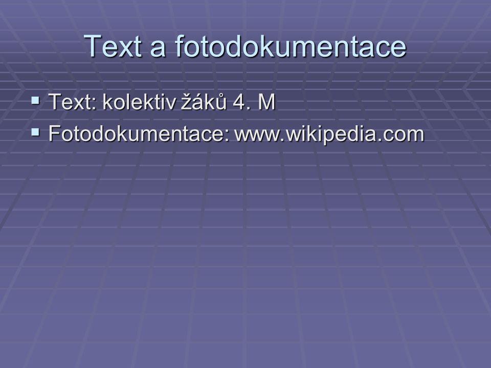 Text a fotodokumentace  Text: kolektiv žáků 4. M  Fotodokumentace: www.wikipedia.com
