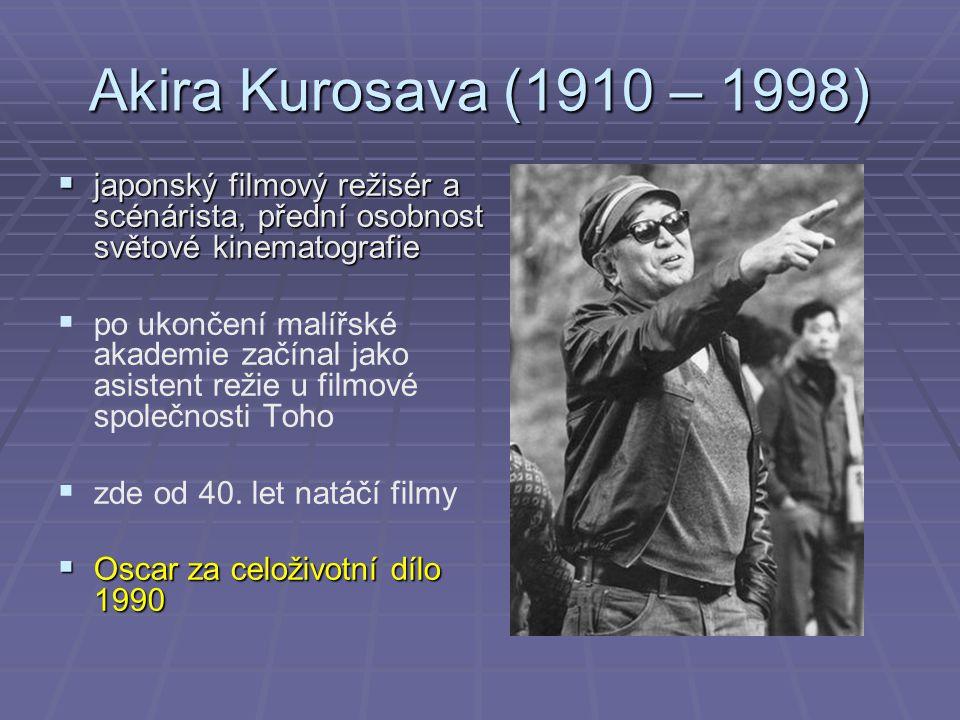 Akira Kurosava (1910 – 1998)  japonský filmový režisér a scénárista, přední osobnost světové kinematografie   po ukončení malířské akademie začínal jako asistent režie u filmové společnosti Toho   zde od 40.