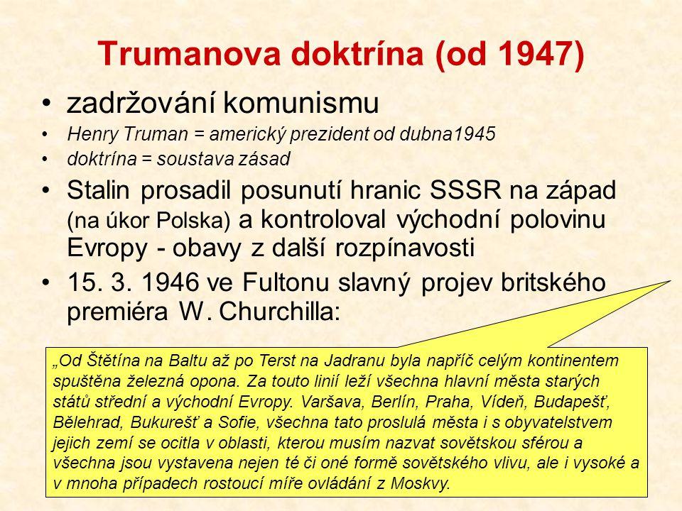 Trumanova doktrína (od 1947) zadržování komunismu Henry Truman = americký prezident od dubna1945 doktrína = soustava zásad Stalin prosadil posunutí hranic SSSR na západ (na úkor Polska) a kontroloval východní polovinu Evropy - obavy z další rozpínavosti 15.