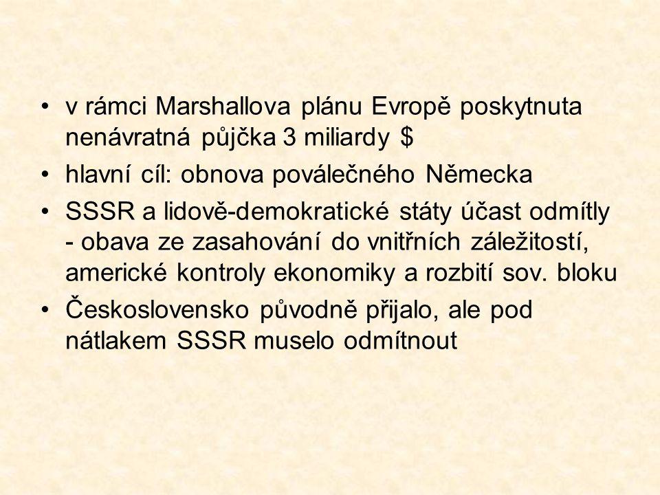 v rámci Marshallova plánu Evropě poskytnuta nenávratná půjčka 3 miliardy $ hlavní cíl: obnova poválečného Německa SSSR a lidově-demokratické státy účast odmítly - obava ze zasahování do vnitřních záležitostí, americké kontroly ekonomiky a rozbití sov.