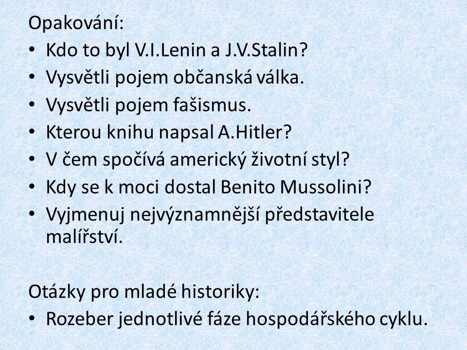 Opakování: Kdo to byl V.I.Lenin a J.V.Stalin? Vysvětli pojem občanská válka. Vysvětli pojem fašismus. Kterou knihu napsal A.Hitler? V čem spočívá amer