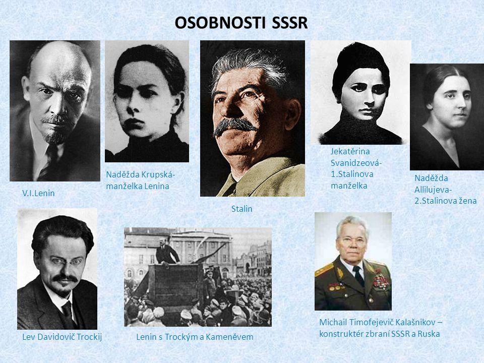 V.I.Lenin Stalin Naděžda Krupská- manželka Lenina Jekatěrina Svanidzeová- 1.Stalinova manželka Naděžda Allilujeva- 2.Stalinova žena OSOBNOSTI SSSR Lev