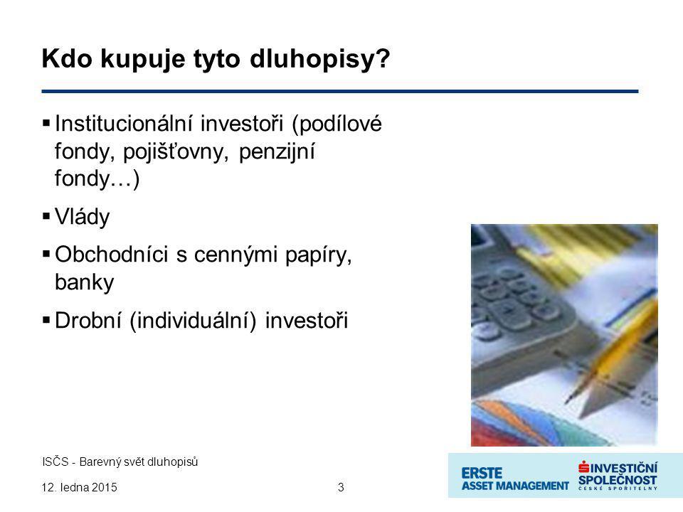3 ISČS - Barevný svět dluhopisů 12. ledna 2015 Kdo kupuje tyto dluhopisy.
