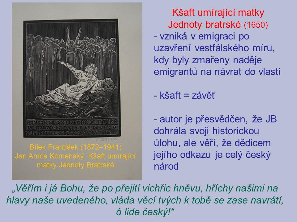 Bílek František (1872–1941) Jan Amos Komenský: Kšaft umírající matky Jednoty Bratrské Kšaft umírající matky Jednoty bratrské (1650) - vzniká v emigrac