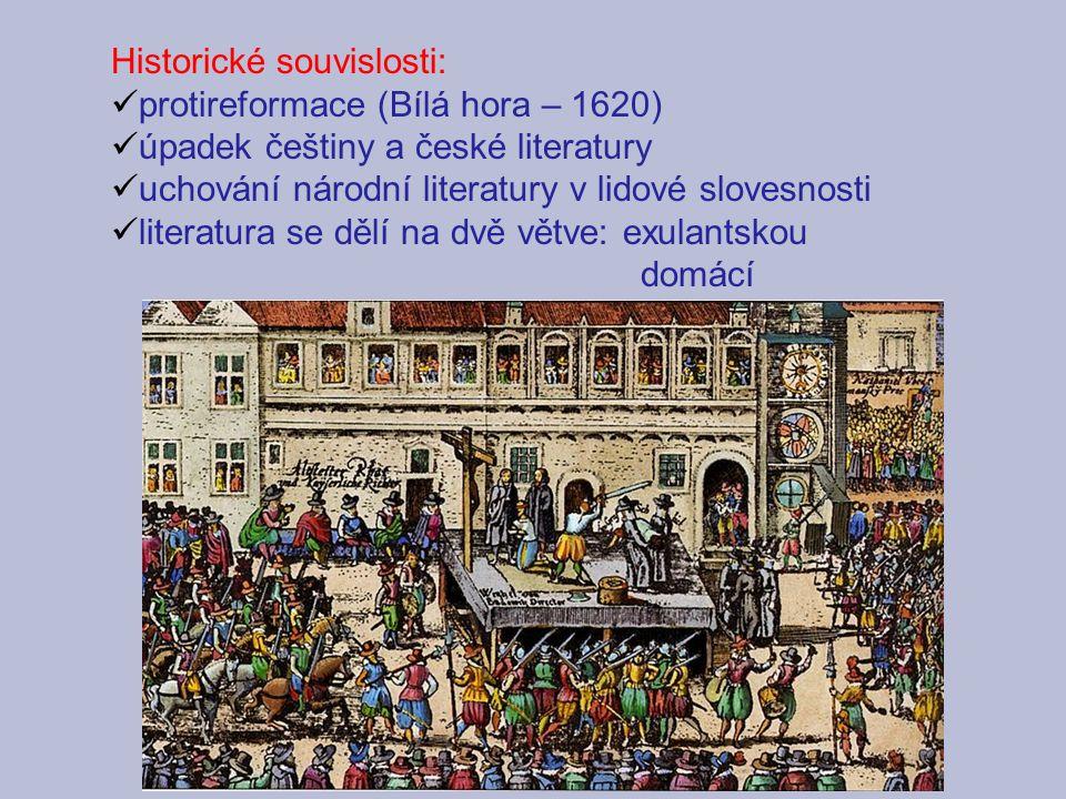 Historické souvislosti: protireformace (Bílá hora – 1620) úpadek češtiny a české literatury uchování národní literatury v lidové slovesnosti literatur