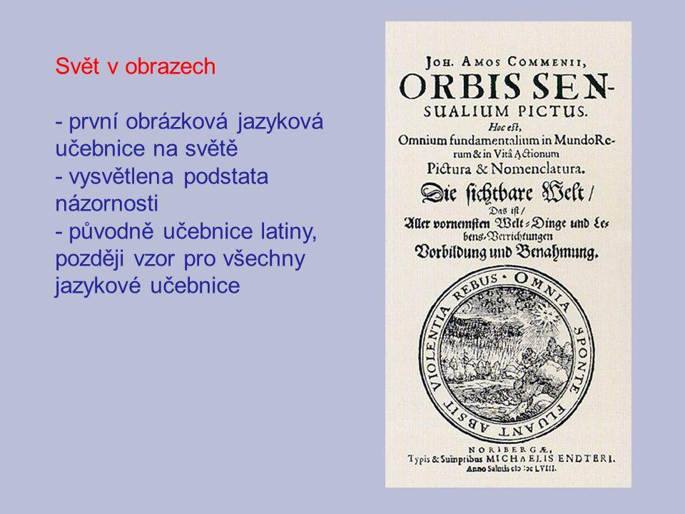 Svět v obrazech - první obrázková jazyková učebnice na světě - vysvětlena podstata názornosti - původně učebnice latiny, později vzor pro všechny jazy