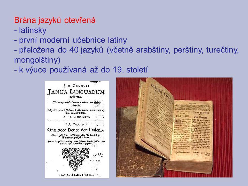 Brána jazyků otevřená - latinsky - první moderní učebnice latiny - přeložena do 40 jazyků (včetně arabštiny, perštiny, turečtiny, mongolštiny) - k výu