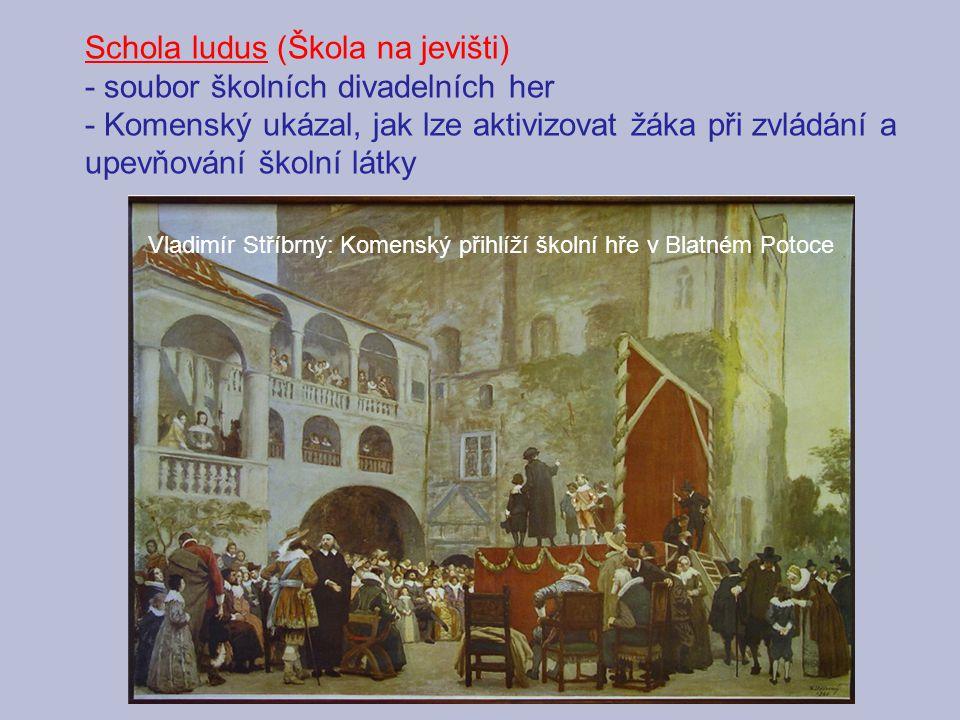Schola ludus (Škola na jevišti) - soubor školních divadelních her - Komenský ukázal, jak lze aktivizovat žáka při zvládání a upevňování školní látky V