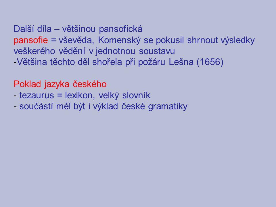 Další díla – většinou pansofická pansofie = vševěda, Komenský se pokusil shrnout výsledky veškerého vědění v jednotnou soustavu -Většina těchto děl sh