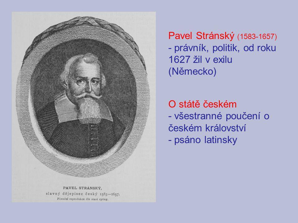 Pavel Stránský (1583-1657) - právník, politik, od roku 1627 žil v exilu (Německo) O státě českém - všestranné poučení o českém království - psáno lati