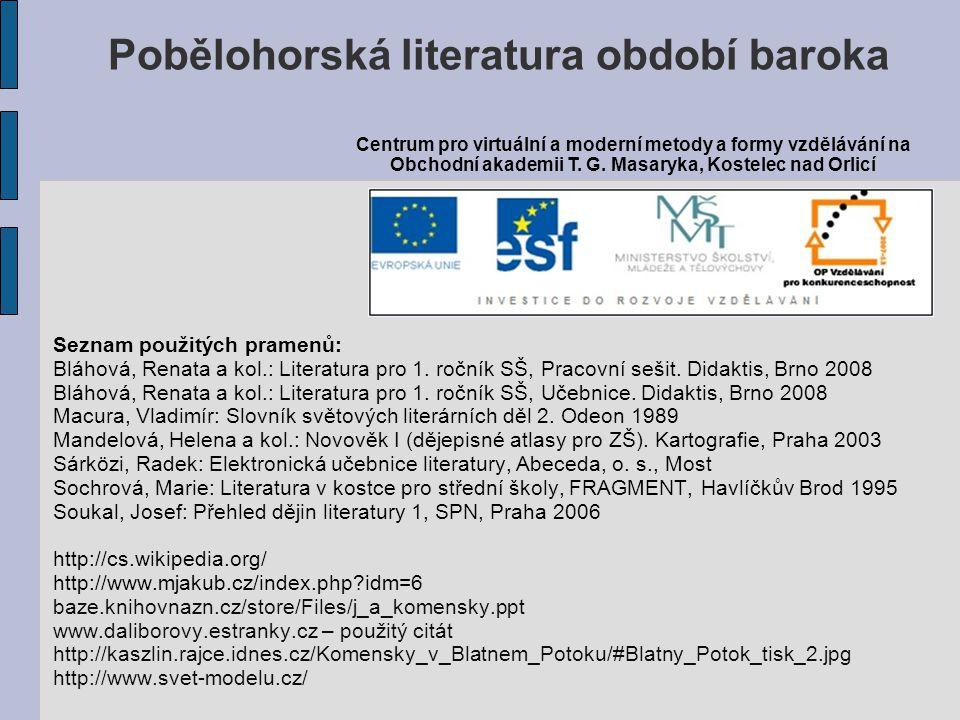 Seznam použitých pramenů: Bláhová, Renata a kol.: Literatura pro 1. ročník SŠ, Pracovní sešit. Didaktis, Brno 2008 Bláhová, Renata a kol.: Literatura