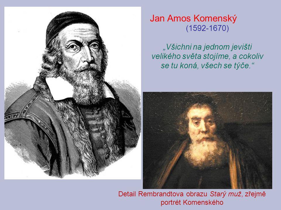 """Jan Amos Komenský (1592-1670) """"Všichni na jednom jevišti velikého světa stojíme, a cokoliv se tu koná, všech se týče."""" Detail Rembrandtova obrazu Star"""