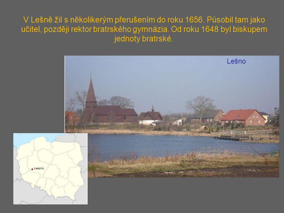 V Lešně žil s několikerým přerušením do roku 1656. Působil tam jako učitel, později rektor bratrského gymnázia. Od roku 1648 byl biskupem jednoty brat