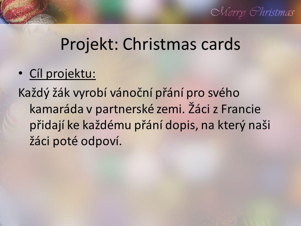 Projekt: Christmas cards Cíl projektu: Každý žák vyrobí vánoční přání pro svého kamaráda v partnerské zemi.