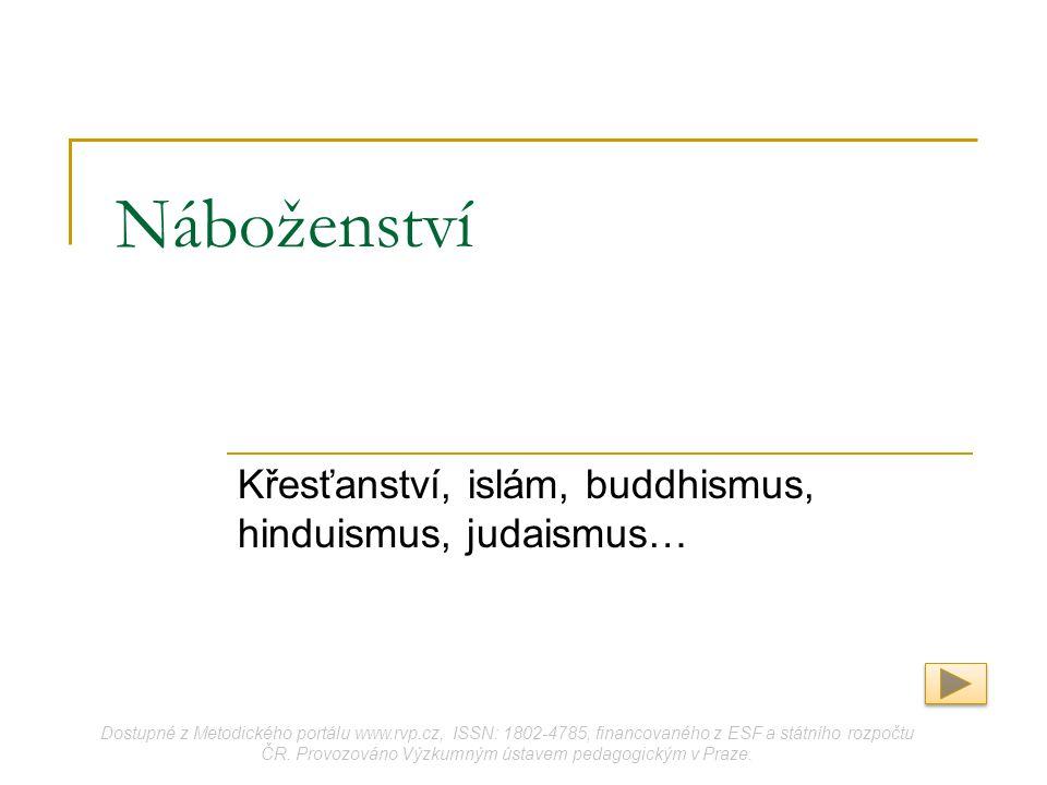 Náboženství Křesťanství, islám, buddhismus, hinduismus, judaismus… Dostupné z Metodického portálu www.rvp.cz, ISSN: 1802-4785, financovaného z ESF a s