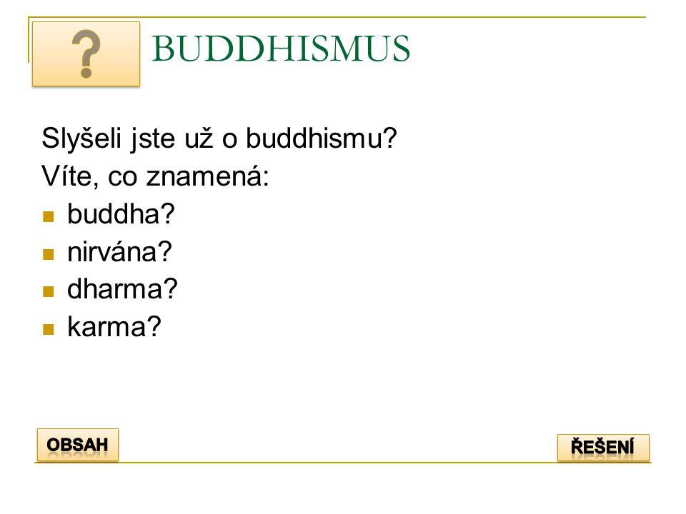 BUDDHISMUS Slyšeli jste už o buddhismu? Víte, co znamená: buddha? nirvána? dharma? karma?