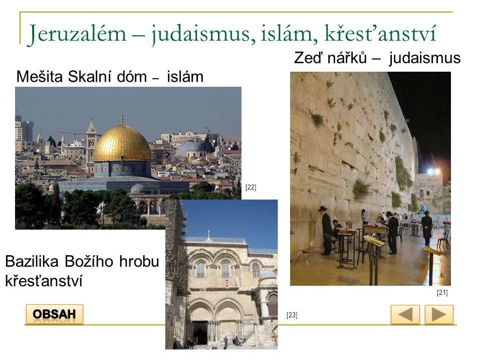 Jeruzalém – judaismus, islám, křesťanství Mešita Skalní dóm – islám Zeď nářků – judaismus [21] [22] [23] Bazilika Božího hrobu křesťanství