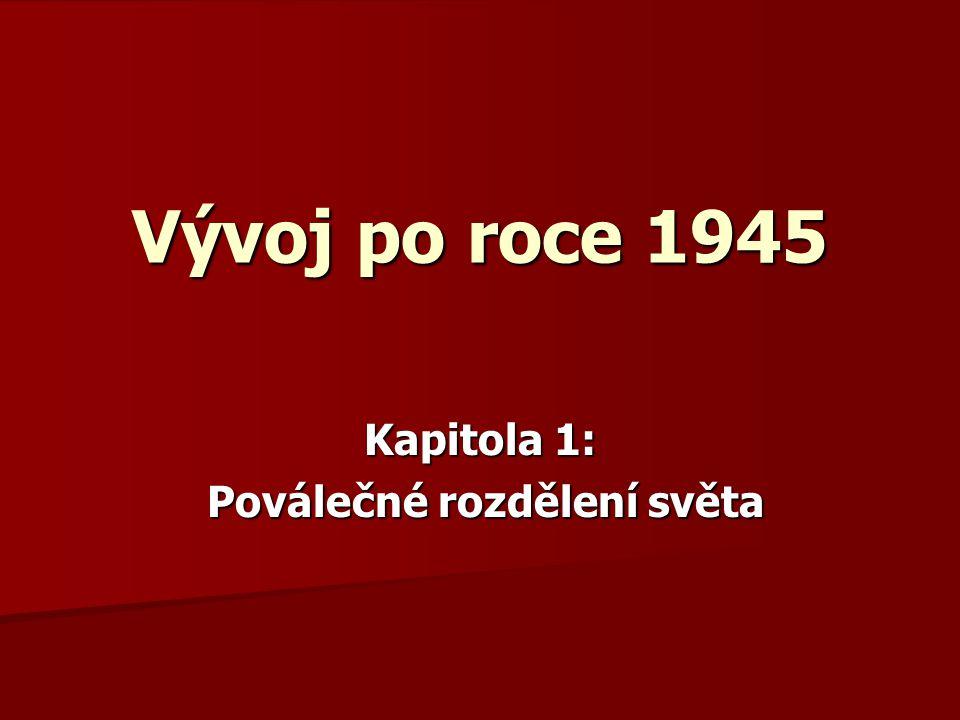 Vývoj po roce 1945 Kapitola 1: Poválečné rozdělení světa Poválečné rozdělení světa