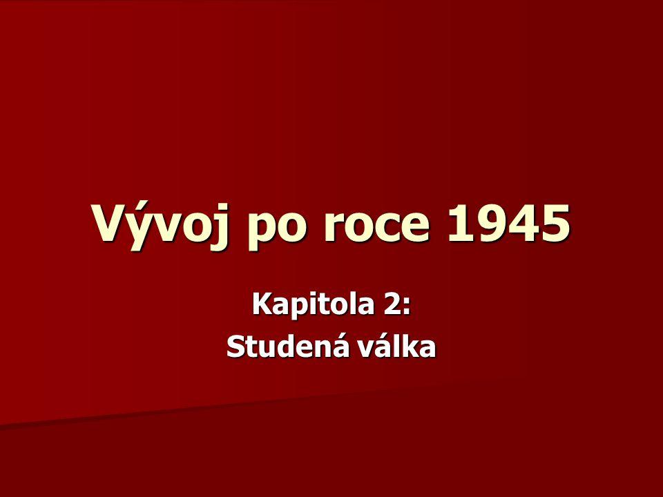 Vývoj po roce 1945 Kapitola 2: Studená válka