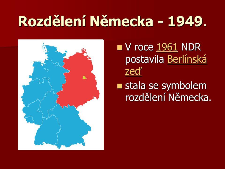 Rozdělení Německa - 1949. V roce 1961 NDR postavila Berlínská zeď V roce 1961 NDR postavila Berlínská zeď1961Berlínská zeď1961Berlínská zeď stala se s
