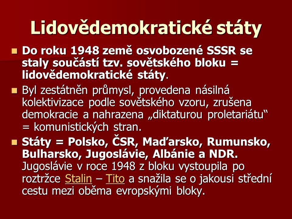 Lidovědemokratické státy Do roku 1948 země osvobozené SSSR se staly součástí tzv. sovětského bloku = lidovědemokratické státy. Do roku 1948 země osvob