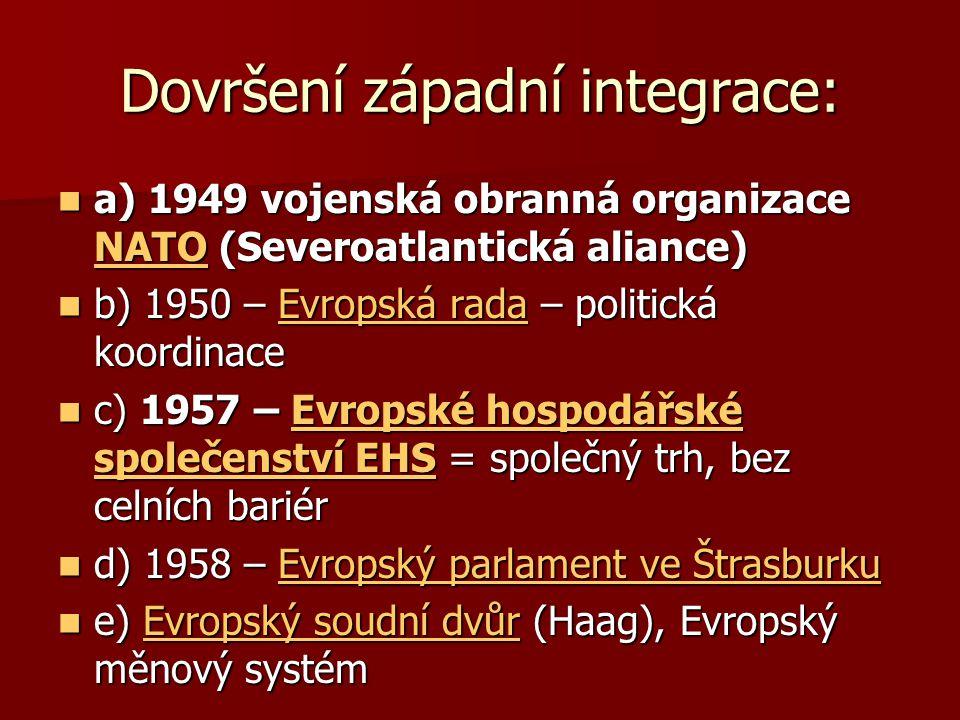Dovršení západní integrace: a) 1949 vojenská obranná organizace NATO (Severoatlantická aliance) a) 1949 vojenská obranná organizace NATO (Severoatlant