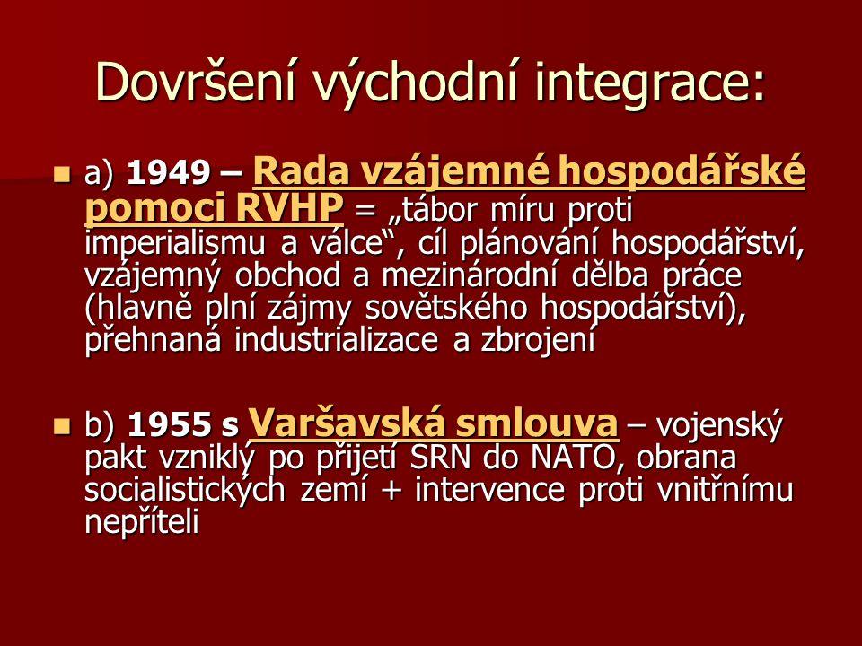 """Dovršení východní integrace: a) 1949 – Rada vzájemné hospodářské pomoci RVHP = """"tábor míru proti imperialismu a válce"""", cíl plánování hospodářství, vz"""