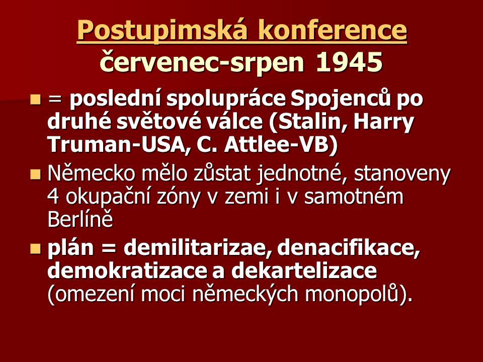 Postupimská konference Postupimská konference červenec-srpen 1945 Postupimská konference = poslední spolupráce Spojenců po druhé světové válce (Stalin