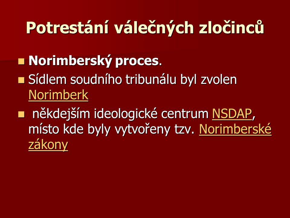 Potrestání válečných zločinců Norimberský proces. Norimberský proces. Sídlem soudního tribunálu byl zvolen Norimberk Sídlem soudního tribunálu byl zvo
