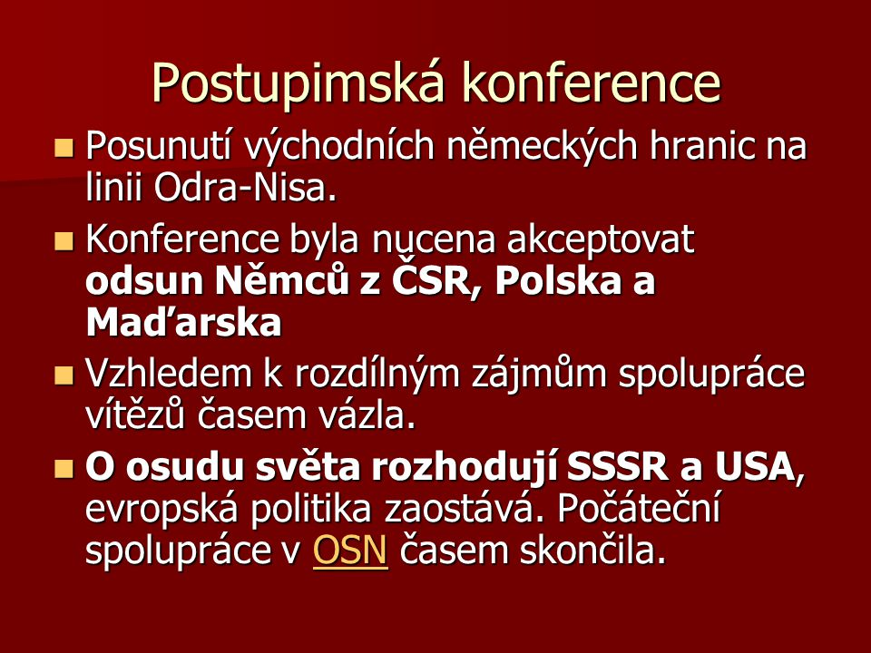 Postupimská konference Posunutí východních německých hranic na linii Odra-Nisa. Posunutí východních německých hranic na linii Odra-Nisa. Konference by